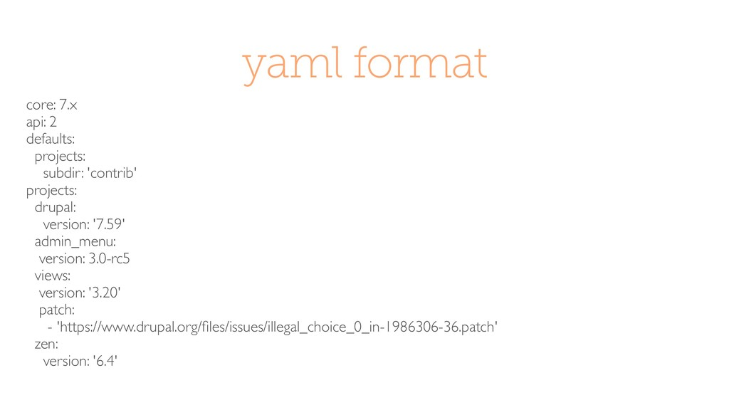 yaml format core: 7.x api: 2 defaults: projects...