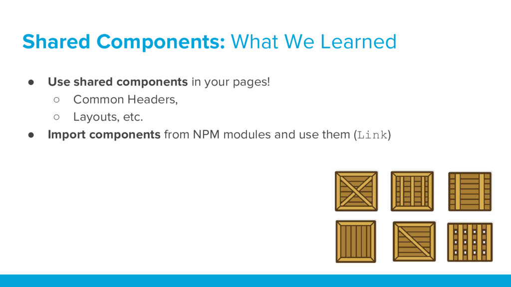 ● Use shared components in your pages! ○ Common...