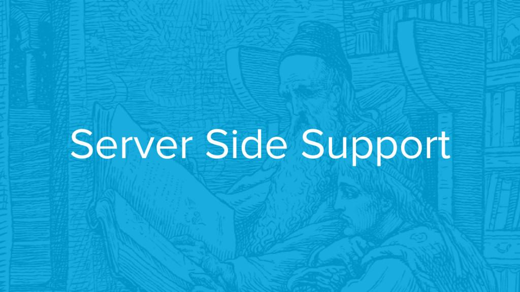 Server Side Support