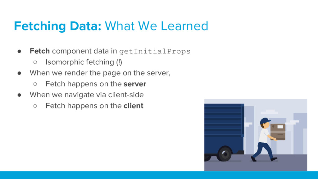 Fetching Data: What We Learned ● Fetch componen...