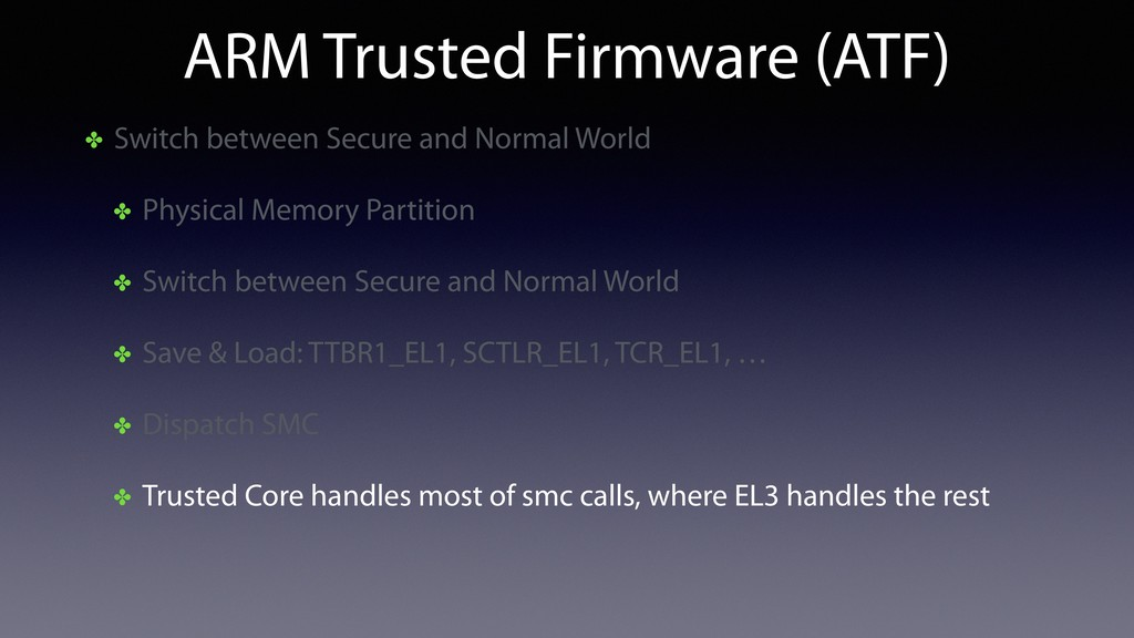 ARM Trusted Firmware (ATF) ✤ Switch between Sec...