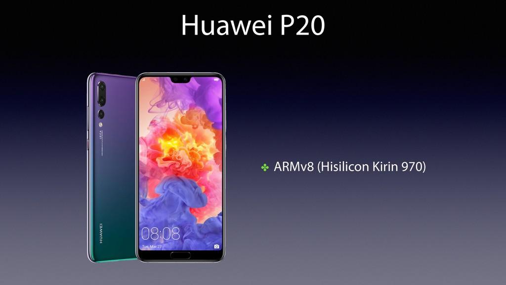 Huawei P20 ✤ ARMv8 (Hisilicon Kirin 970)