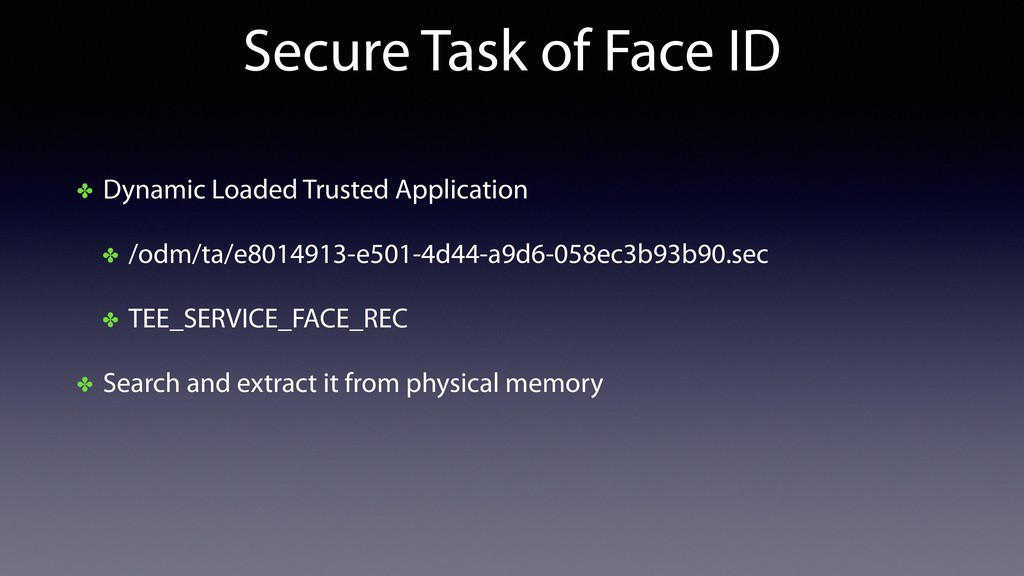 Secure Task of Face ID ✤ Dynamic Loaded Trusted...