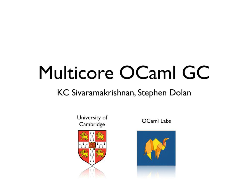 Multicore OCaml GC KC Sivaramakrishnan, Stephen...
