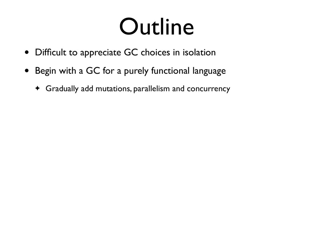 Outline • Difficult to appreciate GC choices in ...