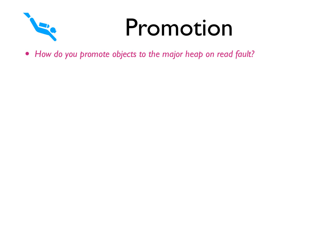 • How do you promote objects to the major heap ...