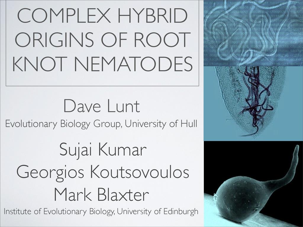 COMPLEX HYBRID ORIGINS OF ROOT KNOT NEMATODES D...