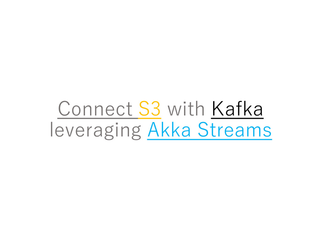 Connect S3 with Kafka leveraging Akka Streams