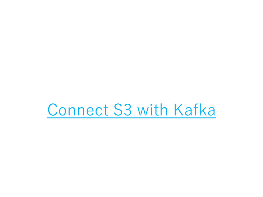 Connect S3 with Kafka