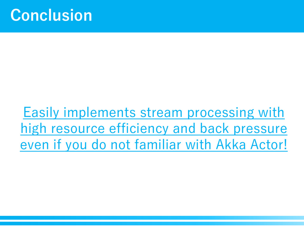 Conclusion Easily implements stream processing ...
