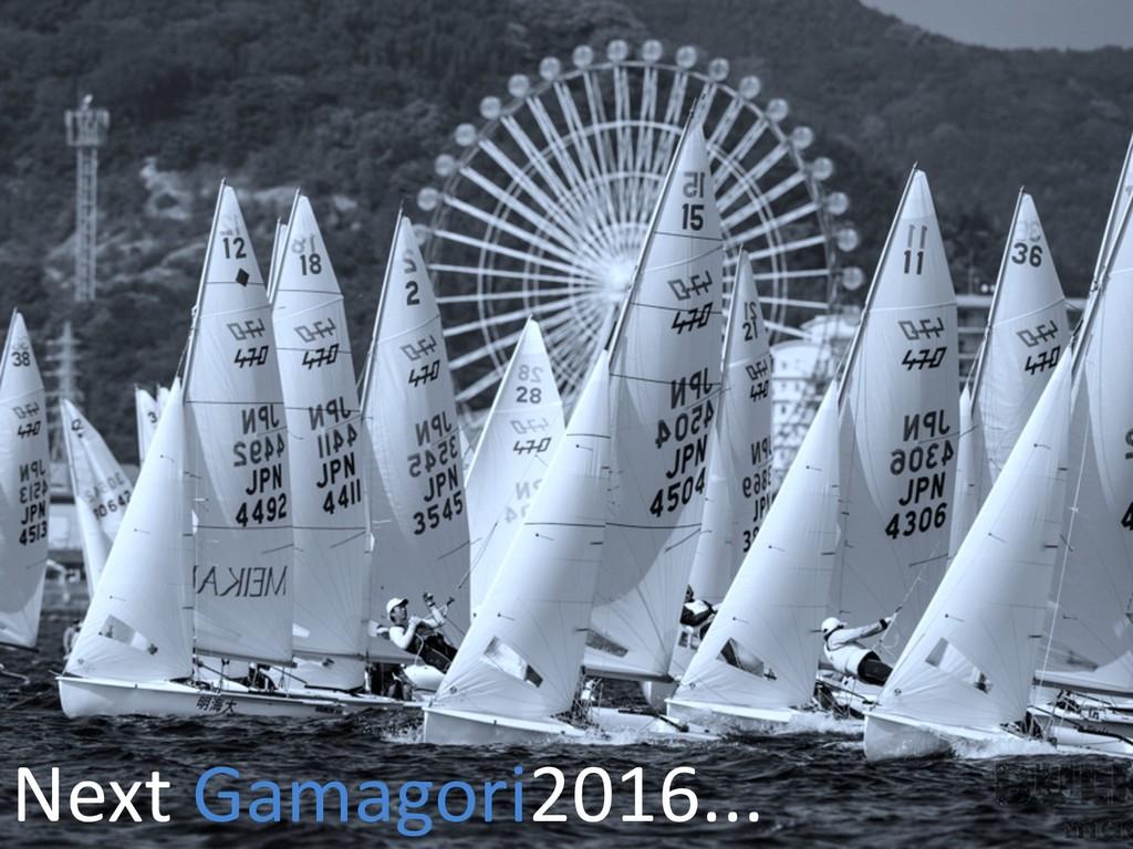 Next Gamagori2016...