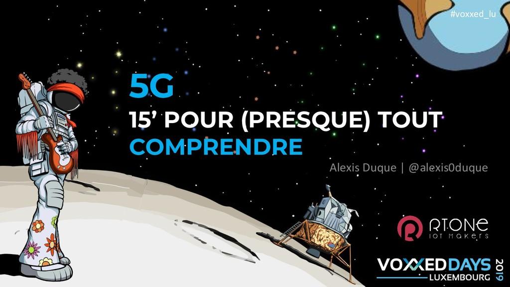 #voxxed_lu 5G 15' POUR (PRESQUE) TOUT COMPRENDR...