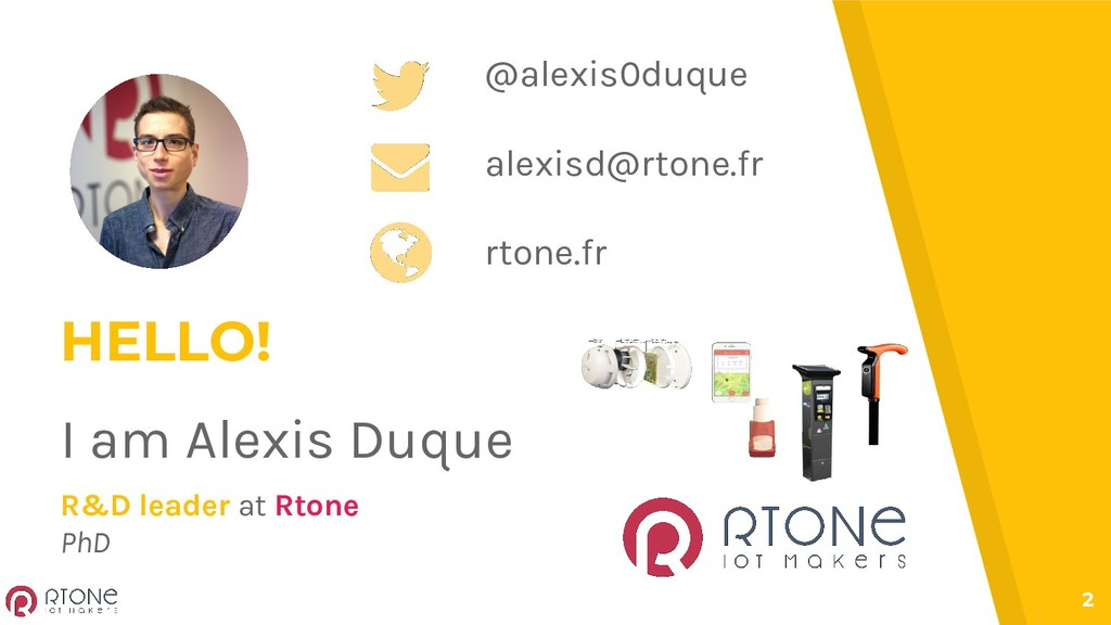 2 HELLO! I am Alexis Duque R&D leader at Rtone ...