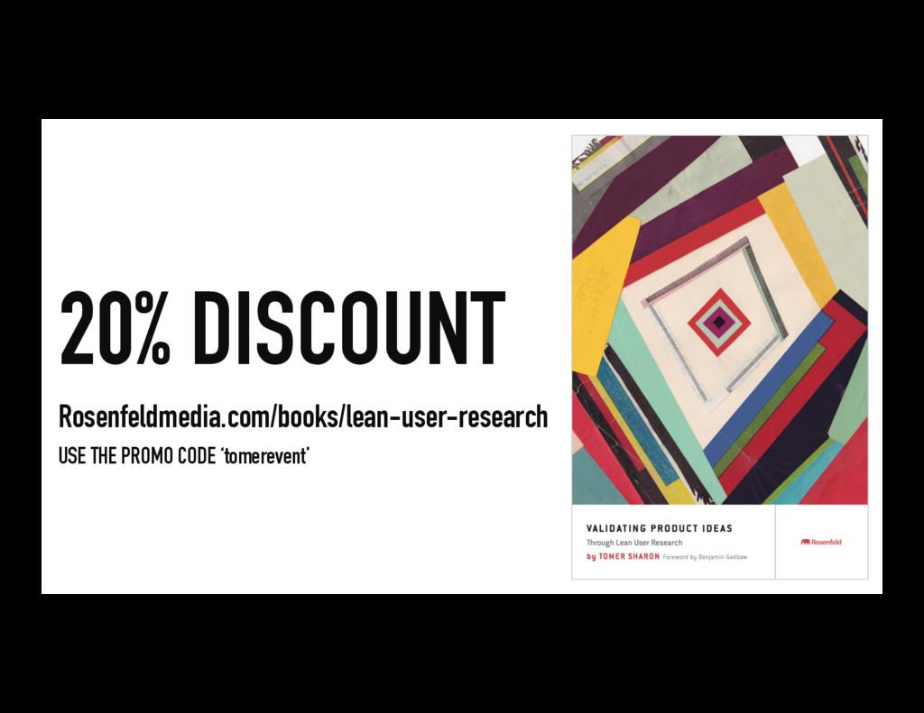 20% DISCOUNT Rosenfeldmedia.com/books/lean-user...