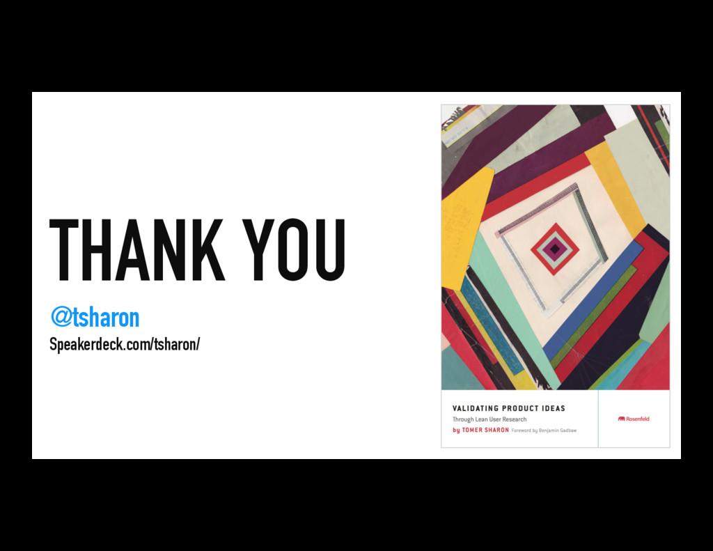 THANK YOU @tsharon Speakerdeck.com/tsharon/
