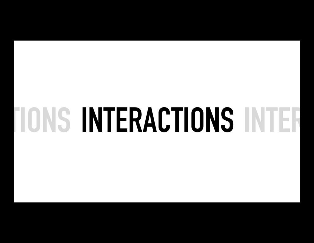 INTERACTIONS INTERA CTIONS