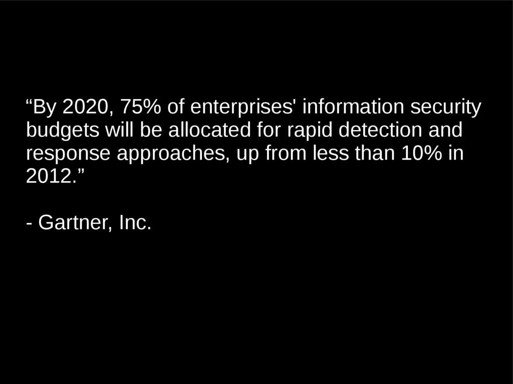 """""""By 2020, 75% of enterprises' information secur..."""