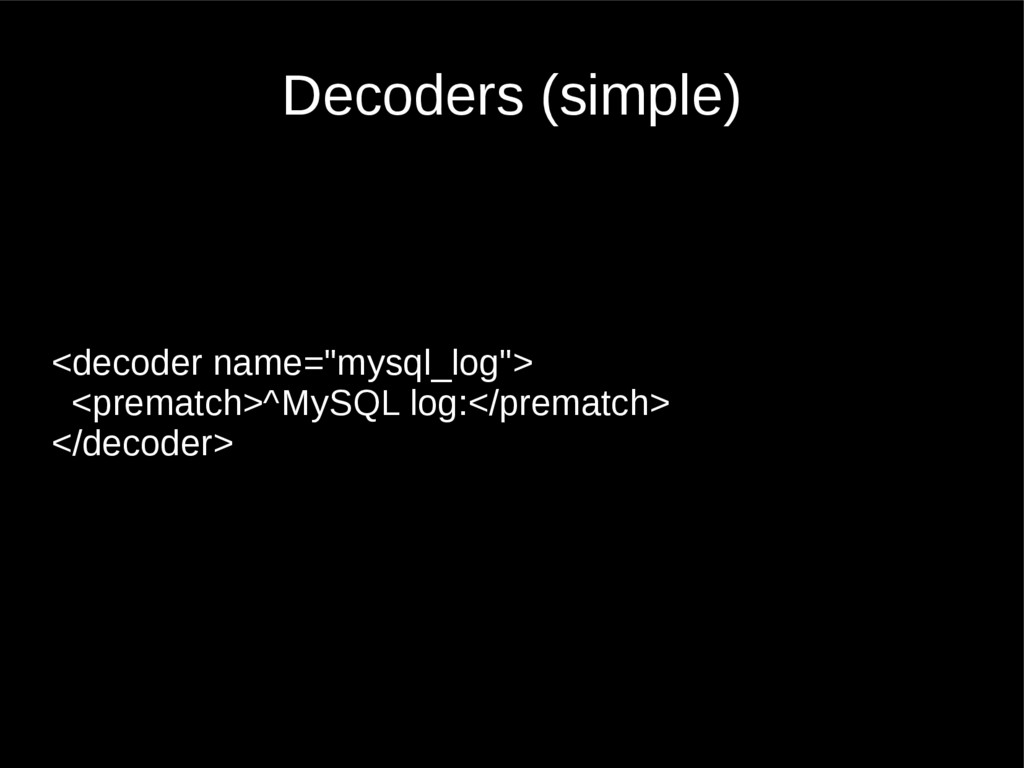 "Decoders (simple) <decoder name=""mysql_log""> <p..."