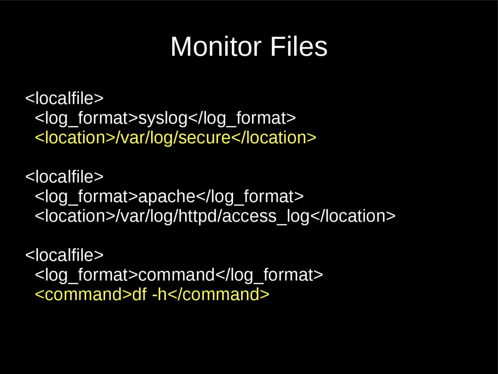 Monitor Files <localfile> <log_format>syslog</l...