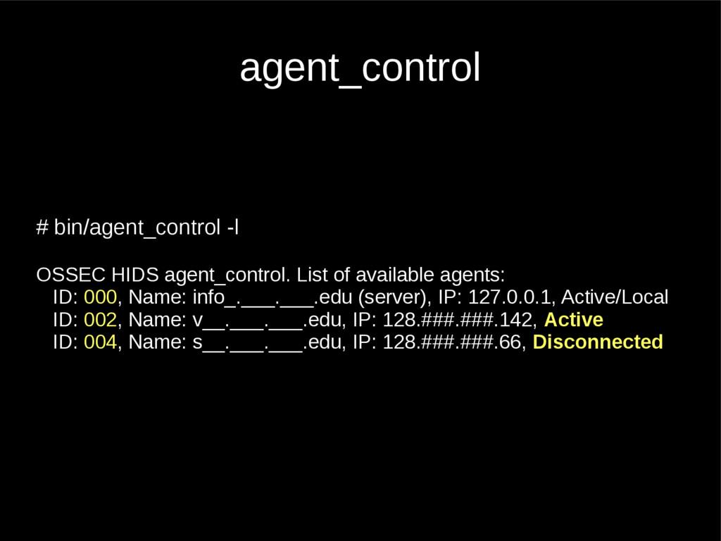 agent_control # bin/agent_control -l OSSEC HIDS...