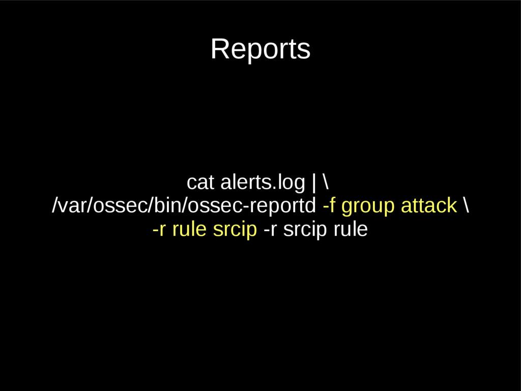 Reports cat alerts.log | \ /var/ossec/bin/ossec...