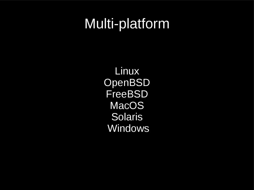 Linux OpenBSD FreeBSD MacOS Solaris Windows Mul...
