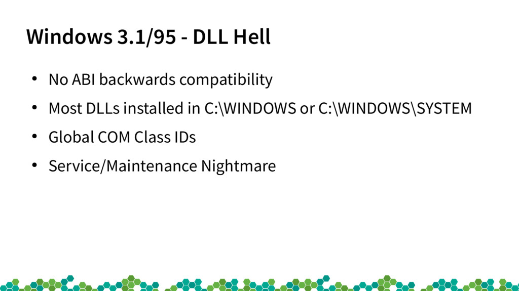 Windows 3.1/95 - DLL Hell ● No ABI backwards co...