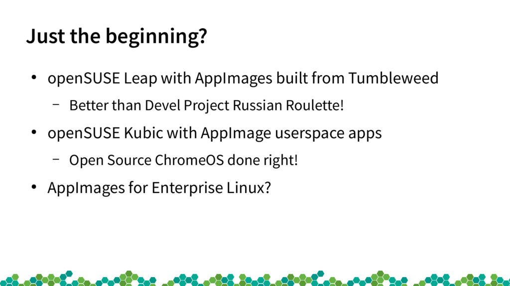 Just the beginning? ● openSUSE Leap with AppIma...