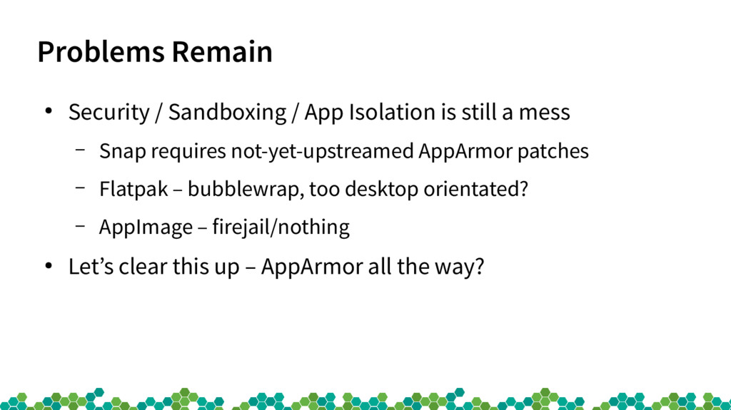 Problems Remain ● Security / Sandboxing / App I...