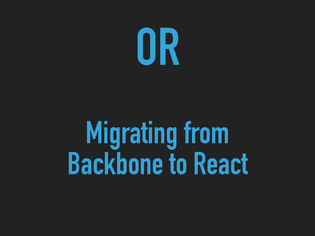 OR Migrating from Backbone to React