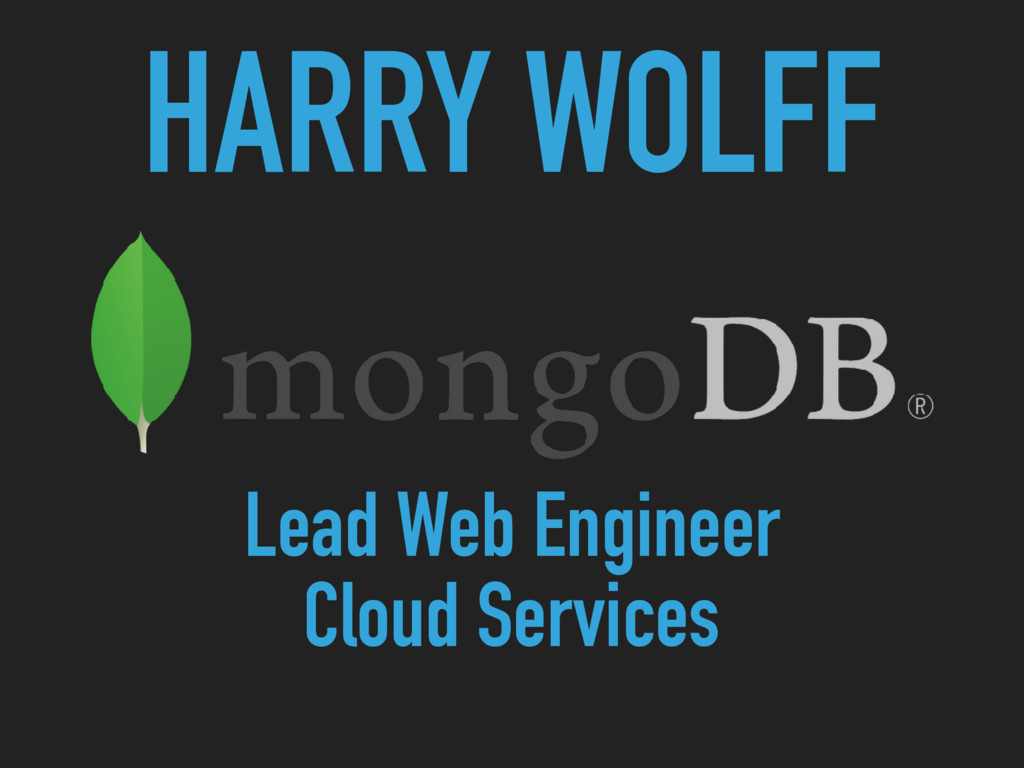 HARRY WOLFF Lead Web Engineer Cloud Services