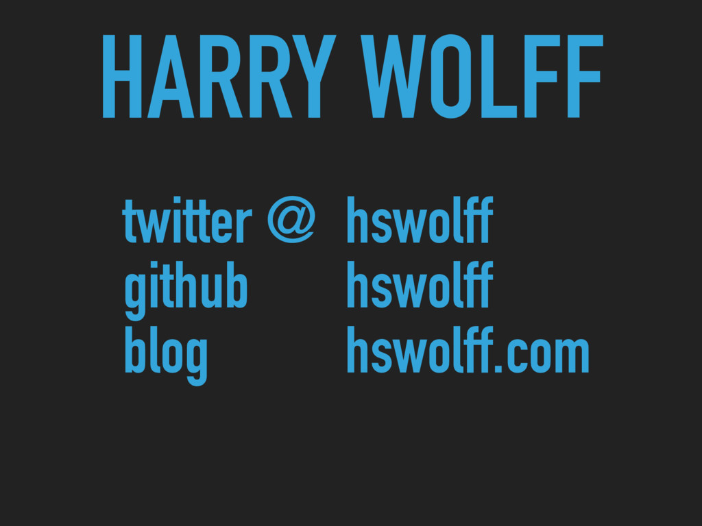 HARRY WOLFF twitter @ github blog hswolff hswol...