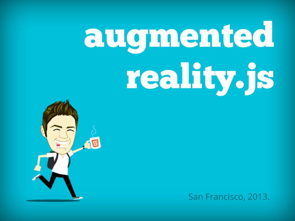 augmented reality.js San Francisco, 2013.