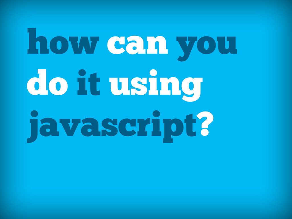 how can you do it using javascript?
