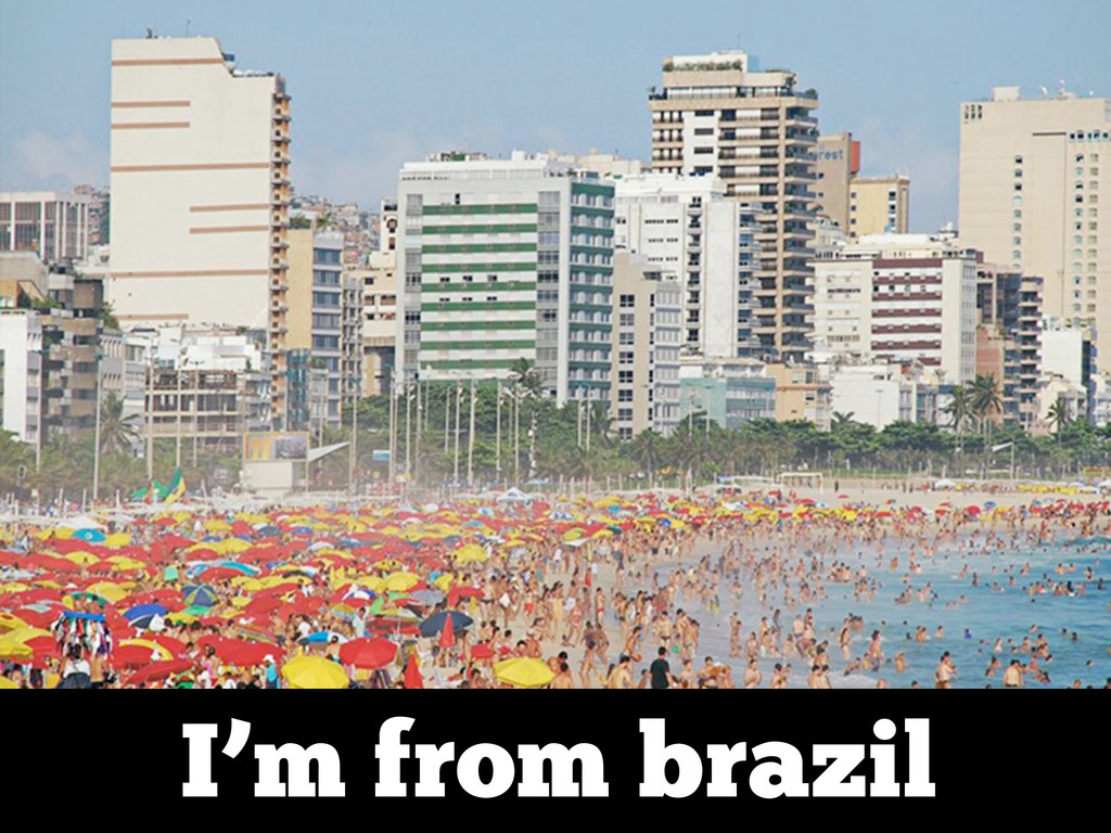 I'm from brazil
