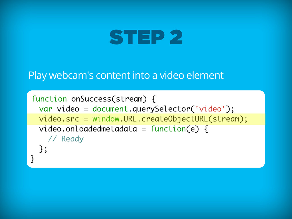 Play webcam's content into a video element func...