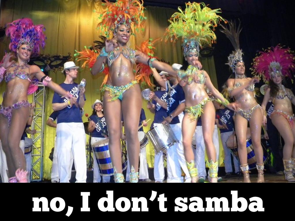 no, I don't samba