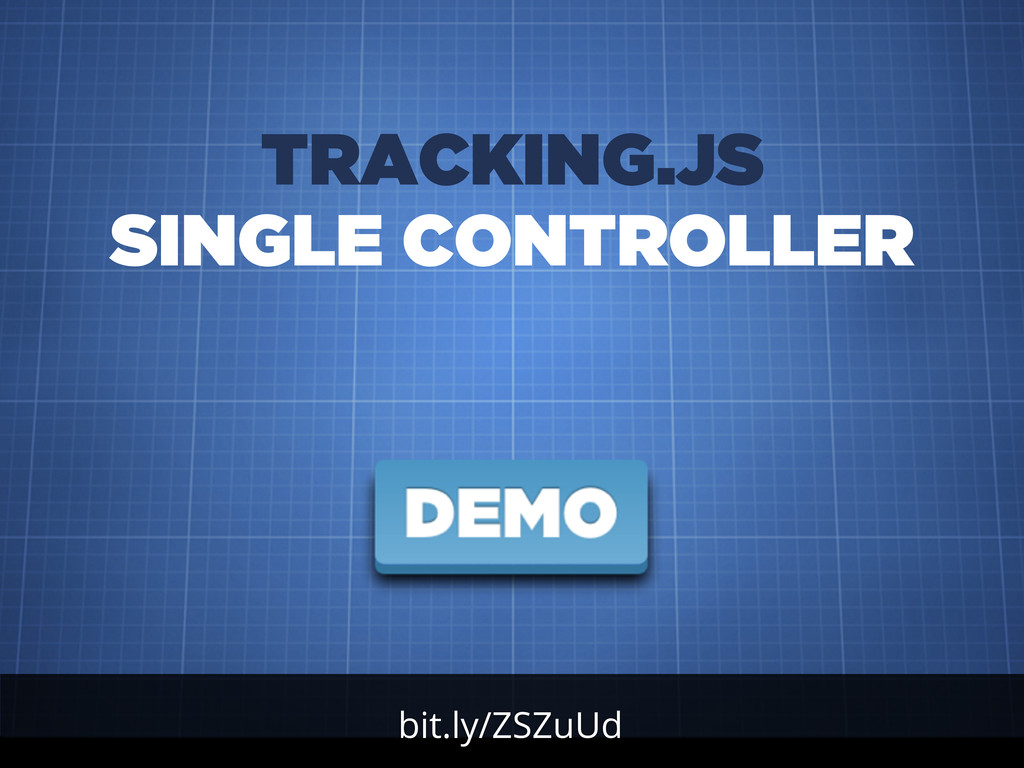 bit.ly/ZSZuUd TRACKING.JS SINGLE CONTROLLER