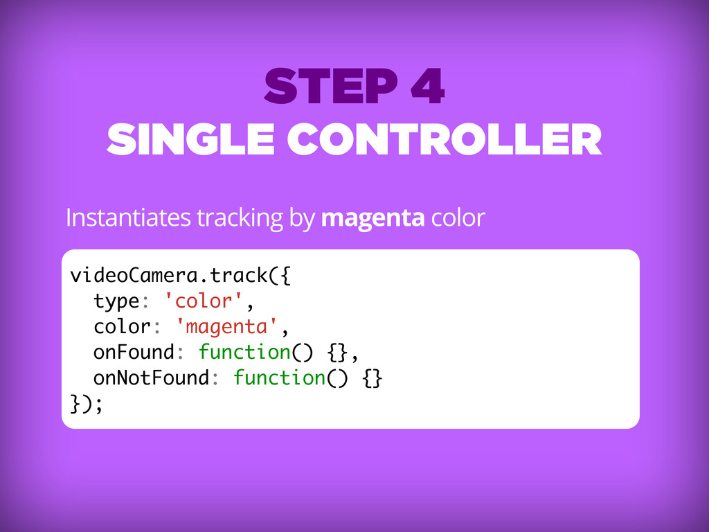 STEP 4 SINGLE CONTROLLER Instantiates tracking ...