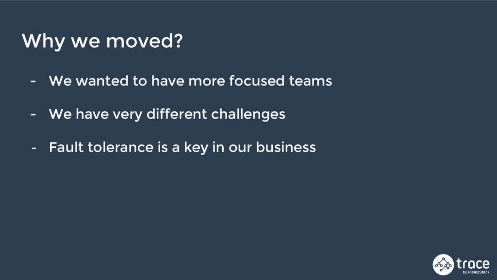 - We wanted to have more focused teams - We hav...