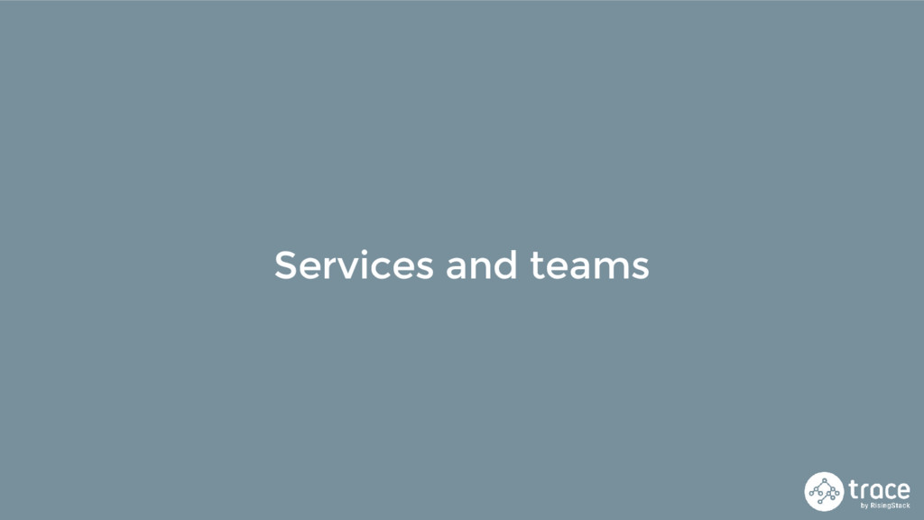 Services and teams