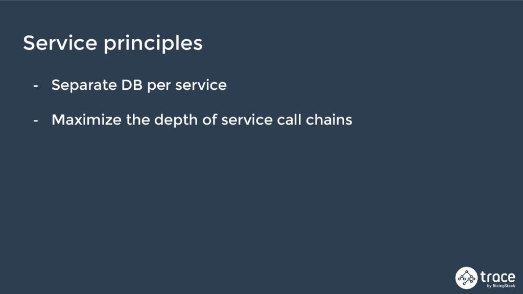 - Separate DB per service - Maximize the depth ...