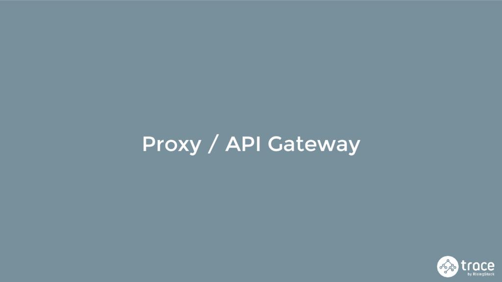 Proxy / API Gateway