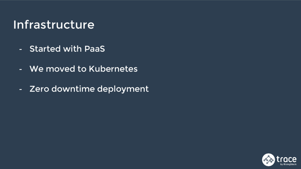 - Started with PaaS - We moved to Kubernetes - ...