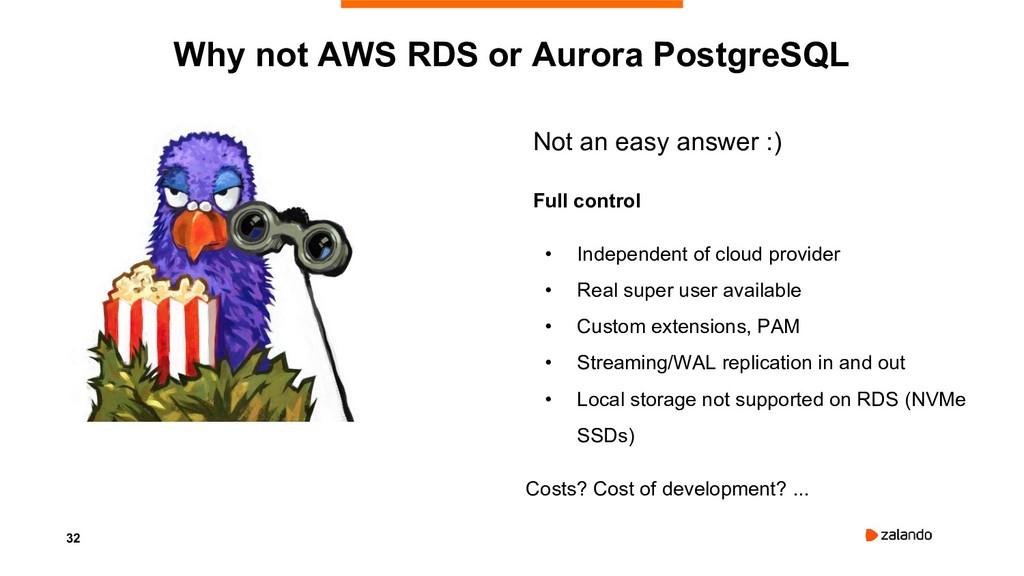 32 Why not AWS RDS or Aurora PostgreSQL Not an ...