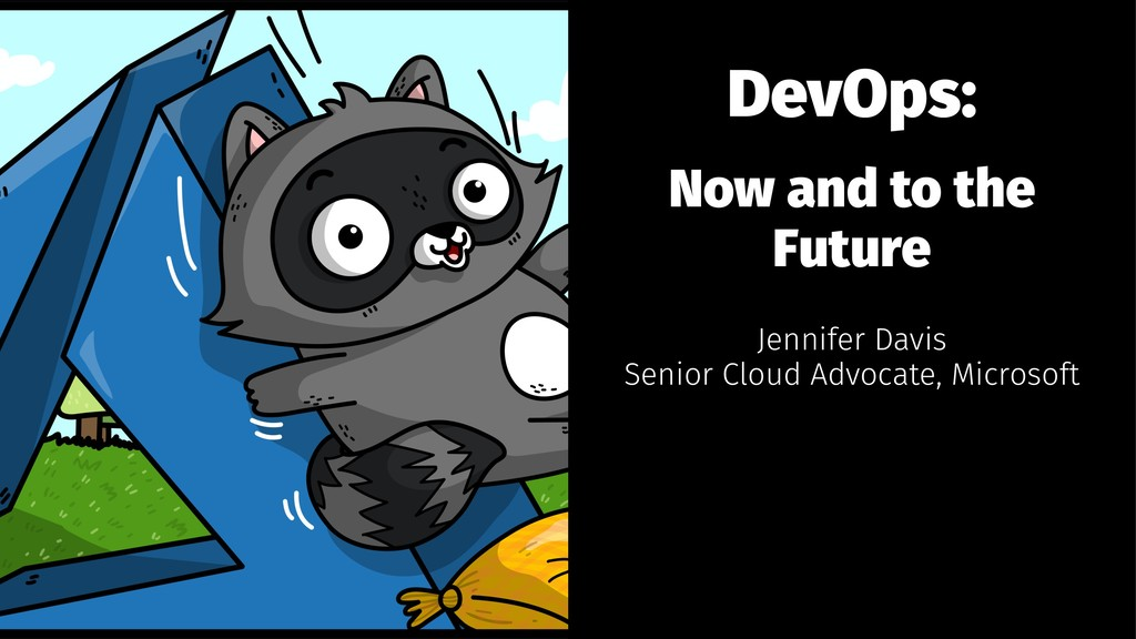 DevOps: Now and to the Future Jennifer Davis Se...