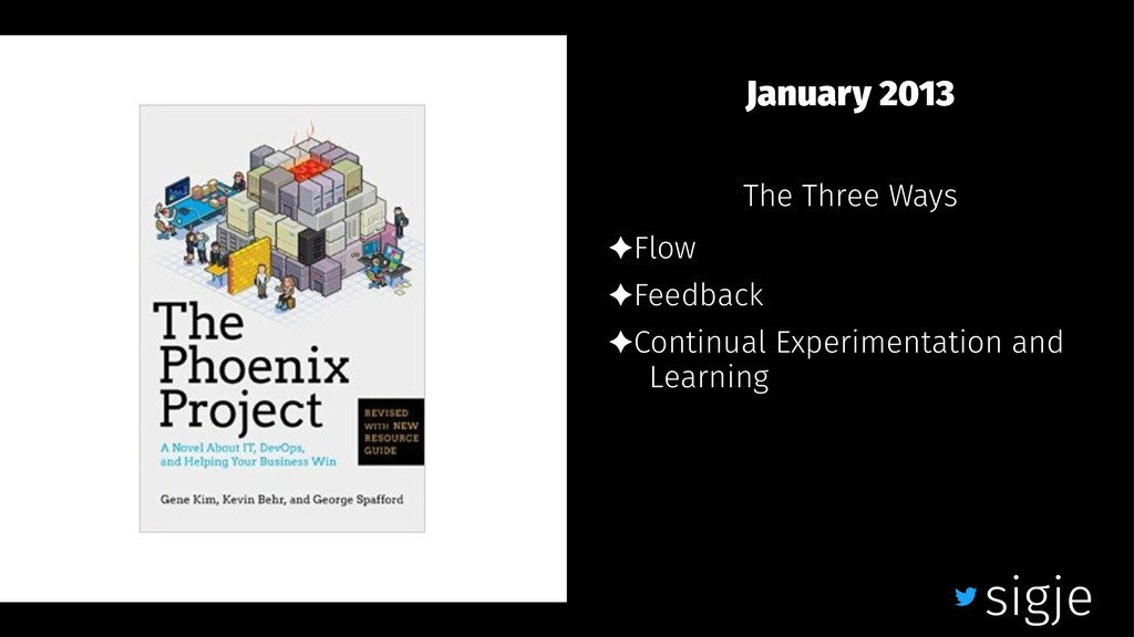 January 2013 The Three Ways ✦Flow ✦Feedback ✦Co...