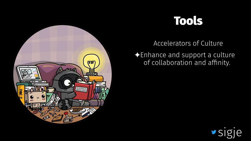 Tools Accelerators of Culture ✦Enhance and supp...