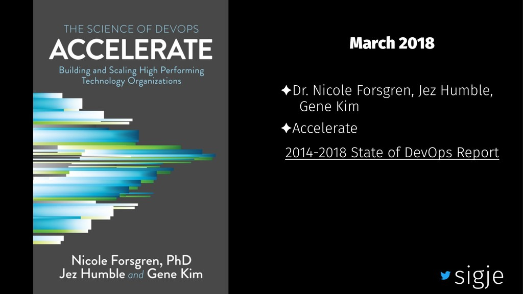 March 2018 ✦Dr. Nicole Forsgren, Jez Humble, Ge...