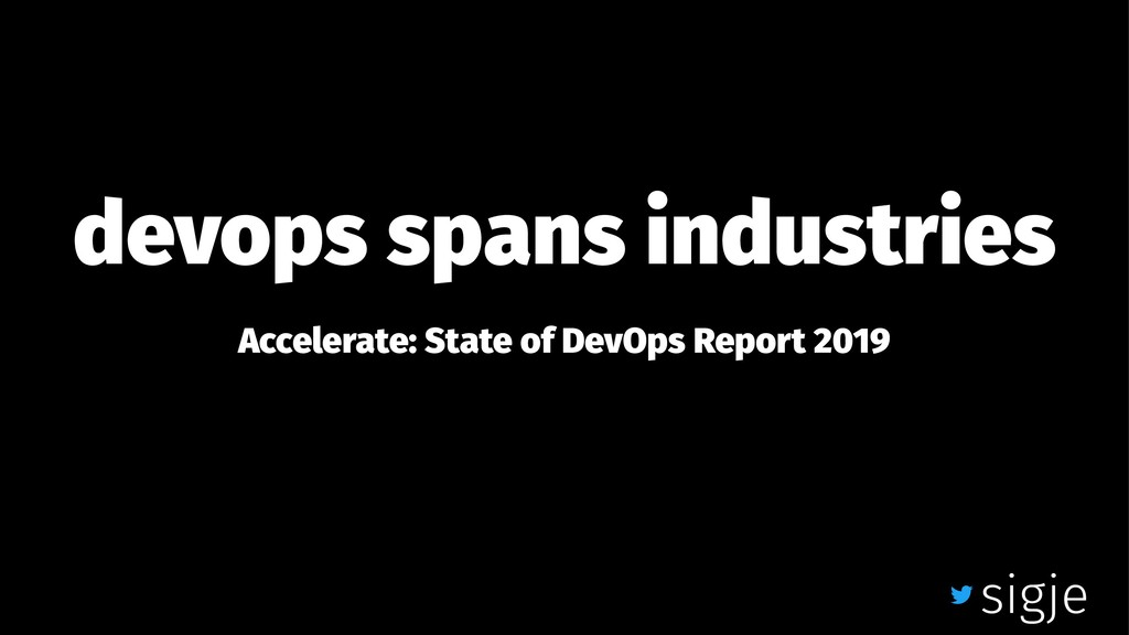 devops spans industries Accelerate: State of De...